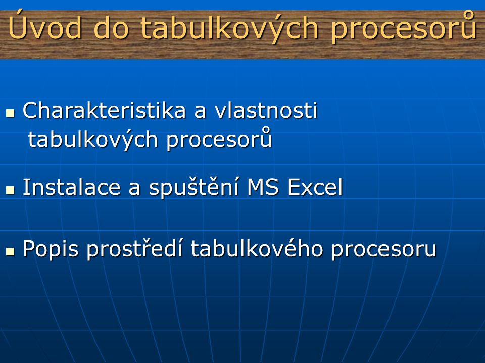 Úvod do tabulkových procesorů Charakteristika a vlastnosti Charakteristika a vlastnosti tabulkových procesorů tabulkových procesorů Popis prostředí ta