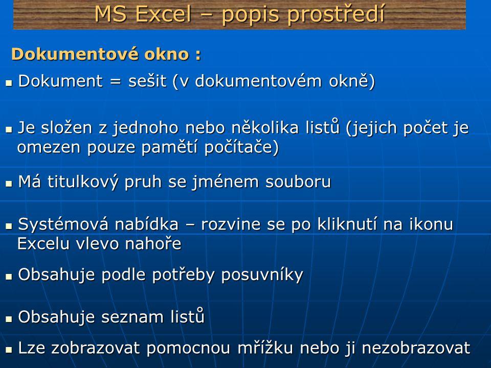 MS Excel – popis prostředí Dokumentové okno : Dokumentové okno : Dokument = sešit (v dokumentovém okně) Dokument = sešit (v dokumentovém okně) Je slož