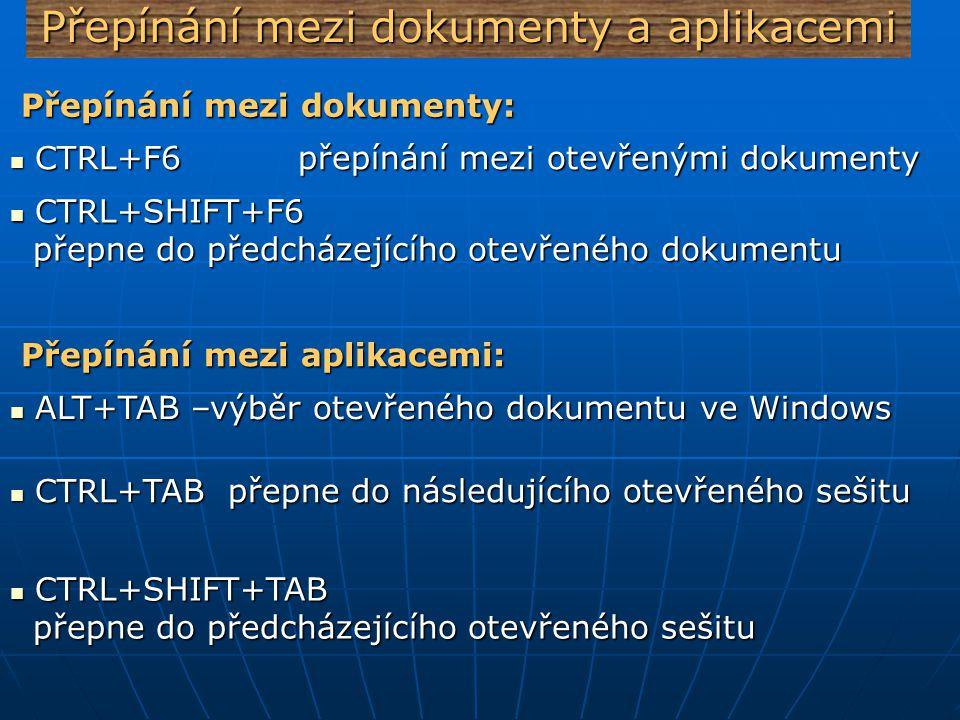 Přepínání mezi dokumenty a aplikacemi Přepínání mezi dokumenty: Přepínání mezi dokumenty: CTRL+F6 přepínání mezi otevřenými dokumenty CTRL+F6 přepínán
