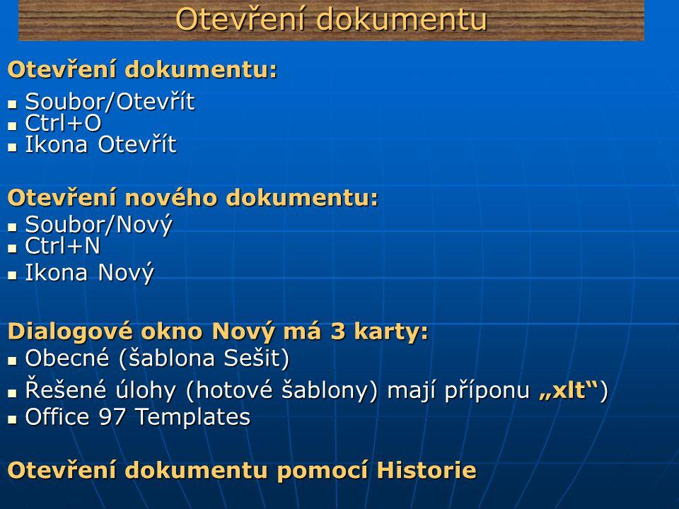 Otevření dokumentu Soubor/Nový Soubor/Nový Ctrl+N Ctrl+N Ikona Nový Ikona Nový Otevření nového dokumentu: Soubor/Otevřít Soubor/Otevřít Ctrl+O Ctrl+O