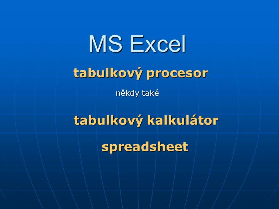 MS Excel – popis prostředí Dokumentové okno : Dokumentové okno : Dokument = sešit (v dokumentovém okně) Dokument = sešit (v dokumentovém okně) Je složen z jednoho nebo několika listů (jejich počet je Je složen z jednoho nebo několika listů (jejich počet je omezen pouze pamětí počítače) omezen pouze pamětí počítače) Má titulkový pruh se jménem souboru Má titulkový pruh se jménem souboru Obsahuje podle potřeby posuvníky Obsahuje podle potřeby posuvníky Lze zobrazovat pomocnou mřížku nebo ji nezobrazovat Lze zobrazovat pomocnou mřížku nebo ji nezobrazovat Obsahuje seznam listů Obsahuje seznam listů Systémová nabídka – rozvine se po kliknutí na ikonu Systémová nabídka – rozvine se po kliknutí na ikonu Excelu vlevo nahoře Excelu vlevo nahoře