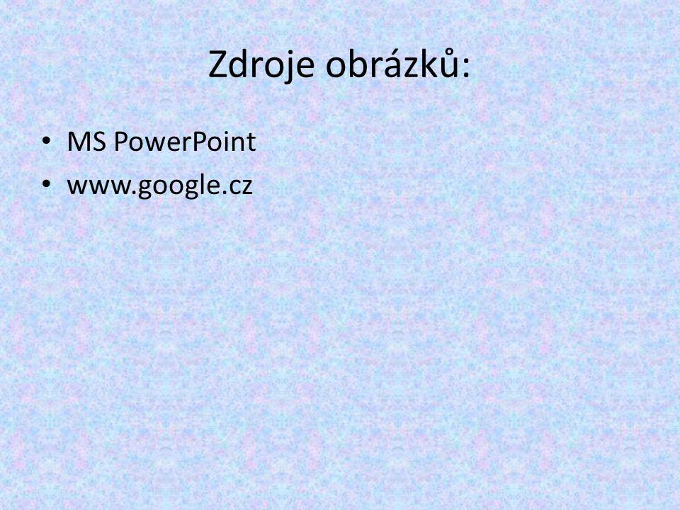 Zdroje obrázků: MS PowerPoint www.google.cz