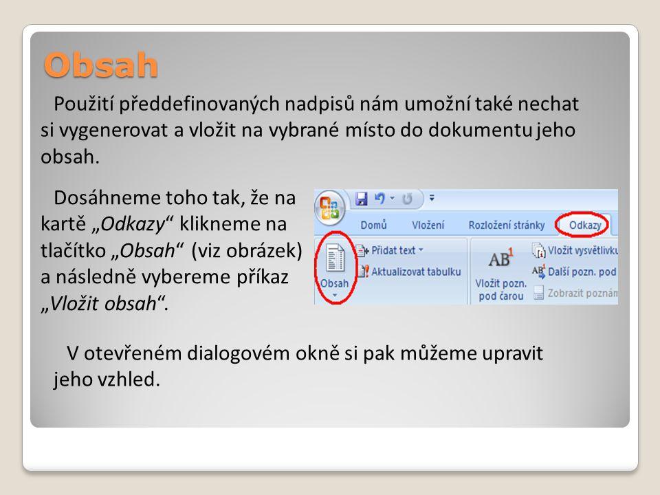 Obsah Použití předdefinovaných nadpisů nám umožní také nechat si vygenerovat a vložit na vybrané místo do dokumentu jeho obsah.