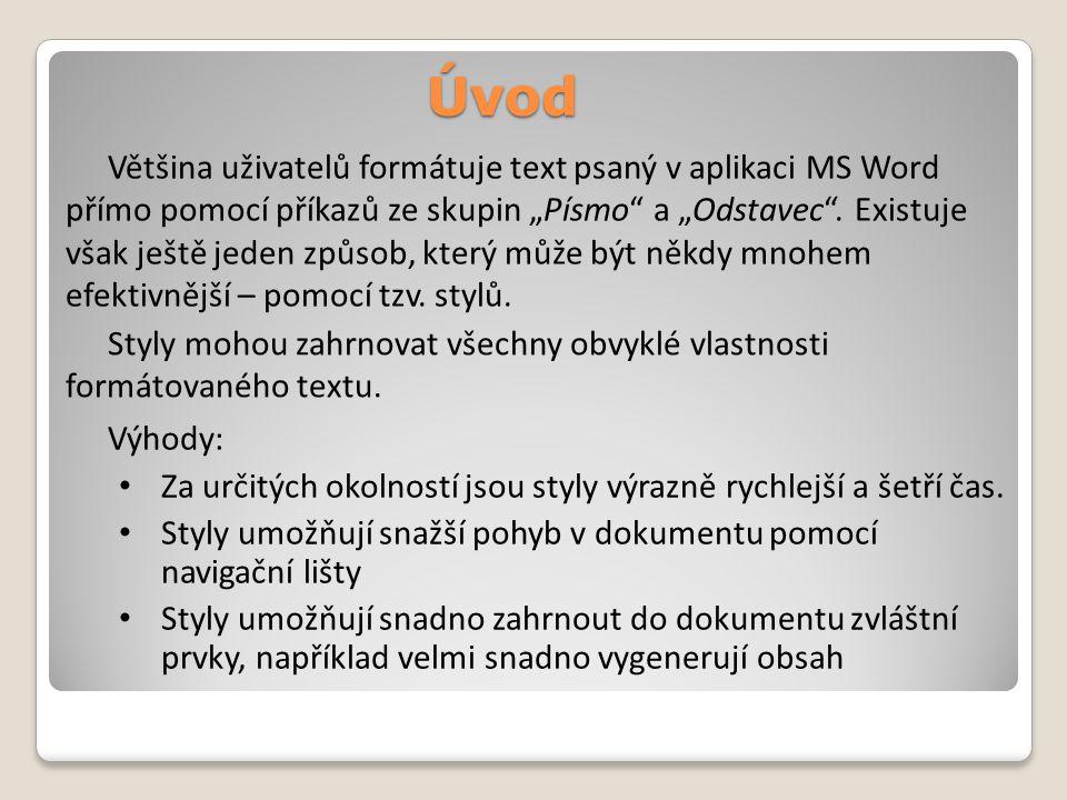 Předdefinované styly Pokud nemáme zcela jasnou představu o tom, jak musí text nutně vypadat, můžeme si práci zrychlit použitím předdefinovaných stylů.