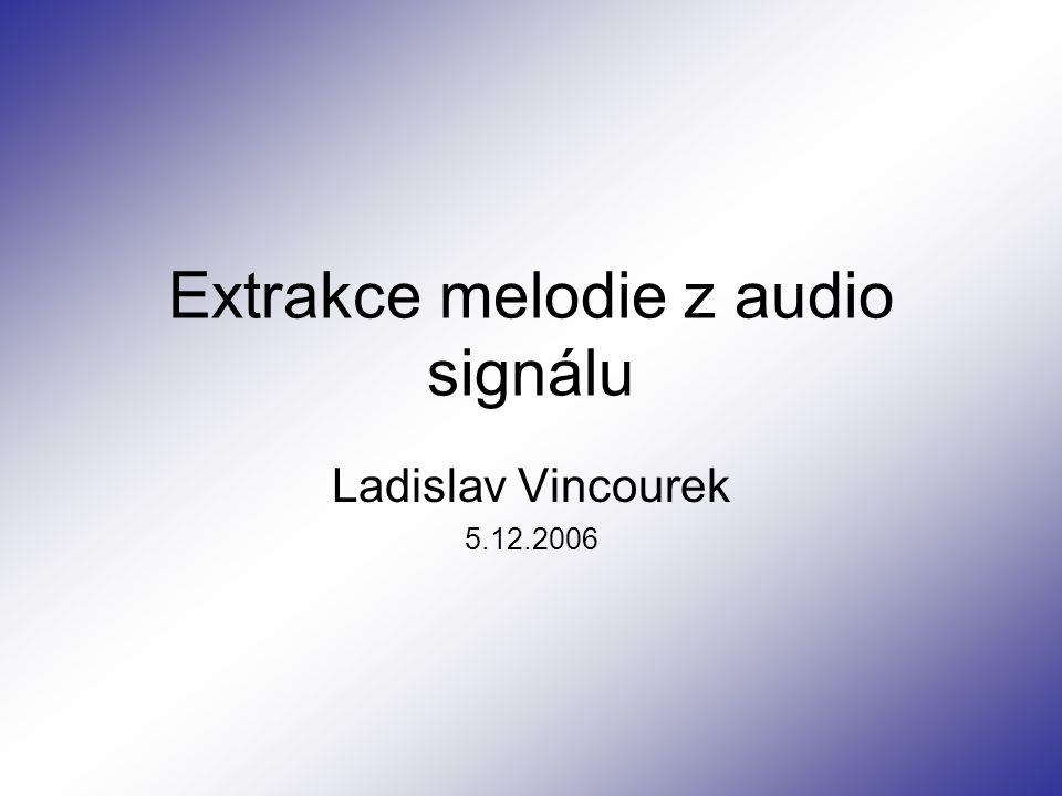 Extrakce melodie z audio signálu Ladislav Vincourek 5.12.2006