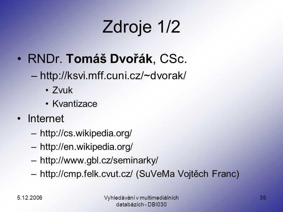 5.12.2006Vyhledávání v multimediálních databázích - DBI030 35 Zdroje 1/2 RNDr.