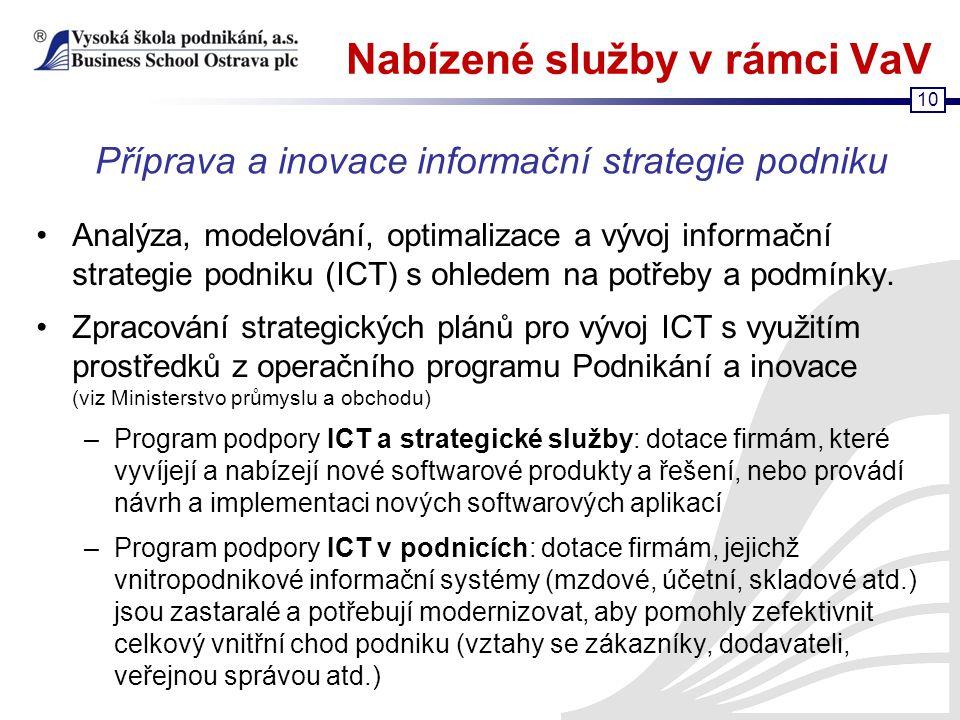 10 Nabízené služby v rámci VaV Analýza, modelování, optimalizace a vývoj informační strategie podniku (ICT) s ohledem na potřeby a podmínky. Zpracován