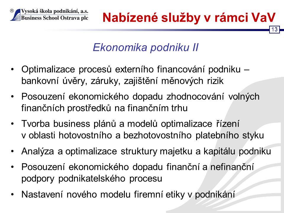 13 Nabízené služby v rámci VaV Optimalizace procesů externího financování podniku – bankovní úvěry, záruky, zajištění měnových rizik Posouzení ekonomi