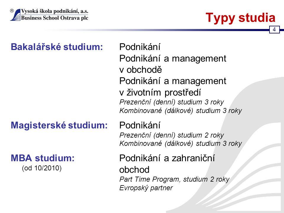 4 Typy studia Bakalářské studium:Podnikání Podnikání a management v obchodě Podnikání a management v životním prostředí Prezenční (denní) studium 3 ro