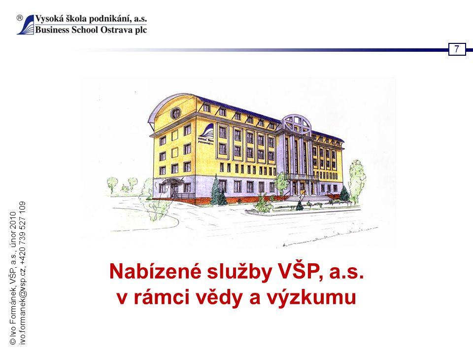 © Ivo Formánek, VŠP, a.s., únor 2010 ivo.formanek@vsp.cz, +420 739 527 109 7 Nabízené služby VŠP, a.s. v rámci vědy a výzkumu