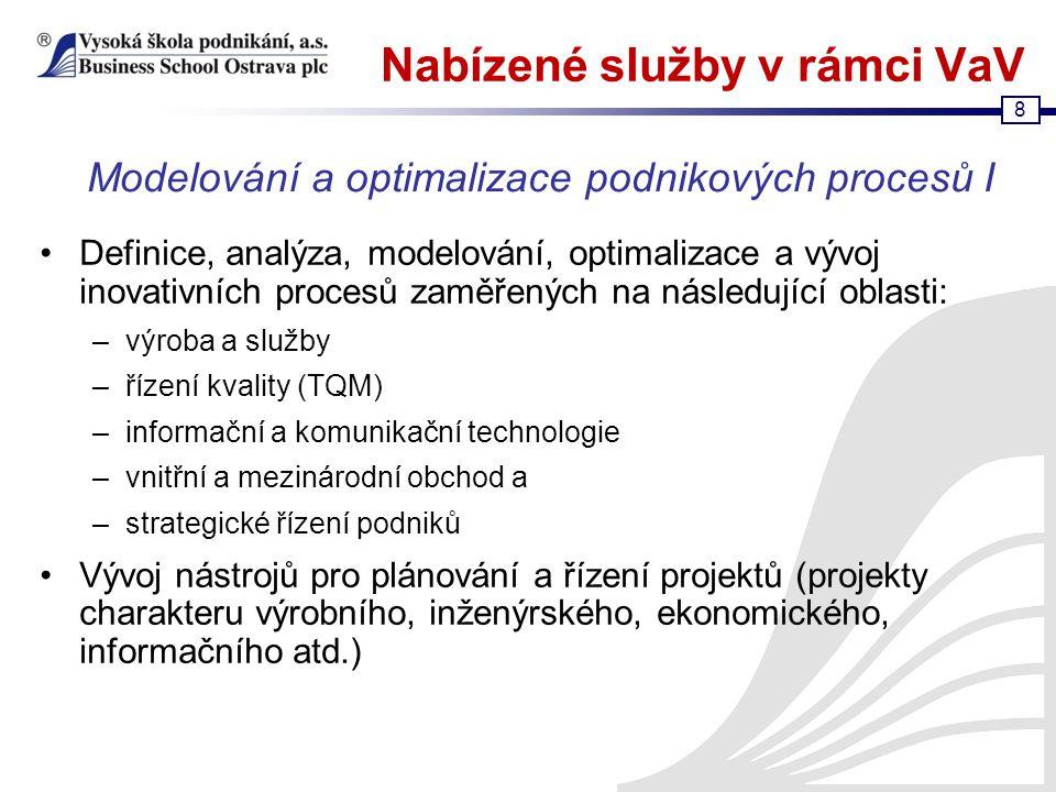 8 Nabízené služby v rámci VaV Definice, analýza, modelování, optimalizace a vývoj inovativních procesů zaměřených na následující oblasti: –výroba a sl