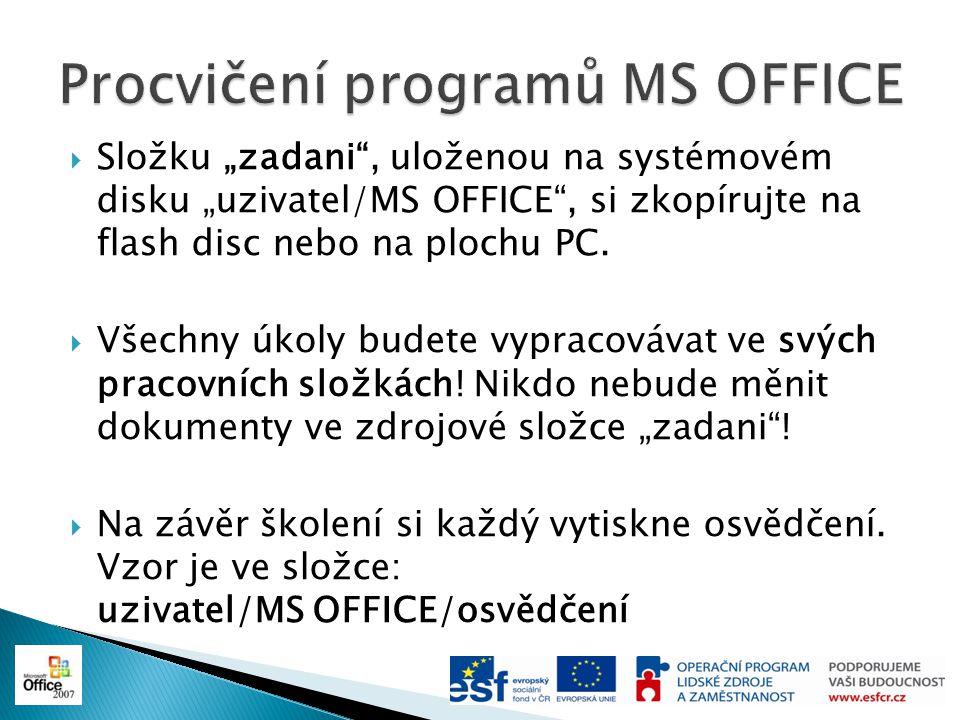 """ Složku """"zadani , uloženou na systémovém disku """"uzivatel/MS OFFICE , si zkopírujte na flash disc nebo na plochu PC."""
