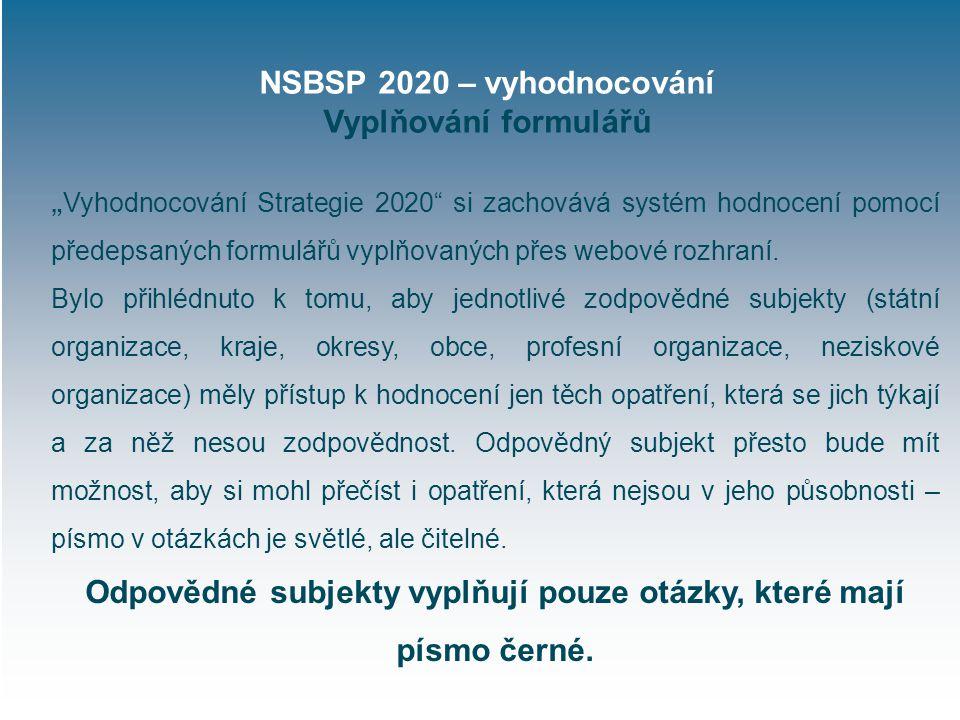 """NSBSP 2020 – vyhodnocování Vyplňování formulářů """" Vyhodnocování Strategie 2020 si zachovává systém hodnocení pomocí předepsaných formulářů vyplňovaných přes webové rozhraní."""