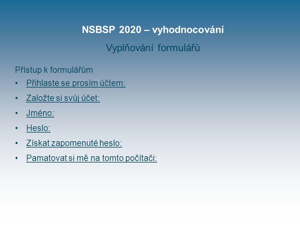 NSBSP 2020 – vyhodnocování Vyplňování formulářů Přístup k formulářům Přihlaste se prosím účtem: Založte si svůj účet: Jméno: Heslo: Získat zapomenuté heslo: Pamatovat si mě na tomto počítači: