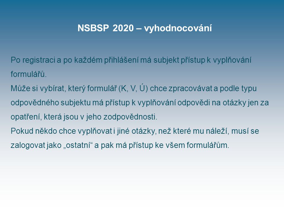 NSBSP 2020 – vyhodnocování Po registraci a po každém přihlášení má subjekt přístup k vyplňování formulářů.