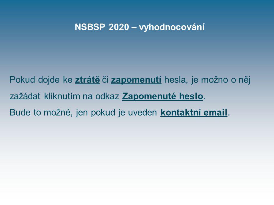 NSBSP 2020 – vyhodnocování Pokud dojde ke ztrátě či zapomenutí hesla, je možno o něj zažádat kliknutím na odkaz Zapomenuté heslo.