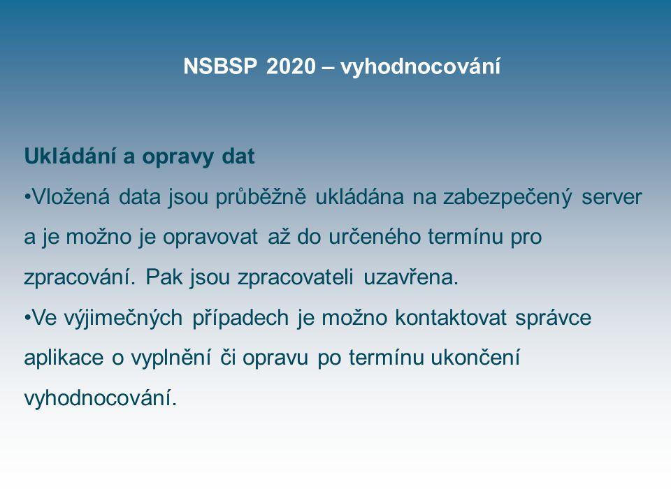 NSBSP 2020 – vyhodnocování Ukládání a opravy dat Vložená data jsou průběžně ukládána na zabezpečený server a je možno je opravovat až do určeného termínu pro zpracování.