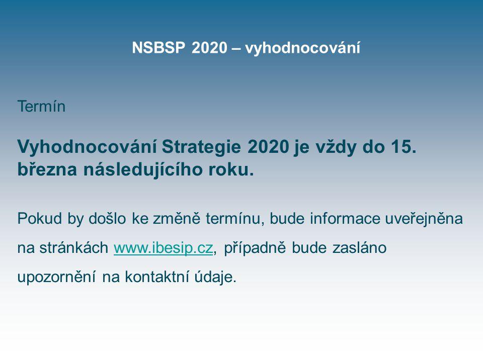 NSBSP 2020 – vyhodnocování Termín Vyhodnocování Strategie 2020 je vždy do 15.