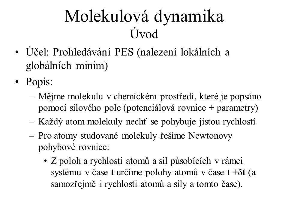 Molekulová dynamika Úvod Účel: Prohledávání PES (nalezení lokálních a globálních minim) Popis: –Mějme molekulu v chemickém prostředí, které je popsáno
