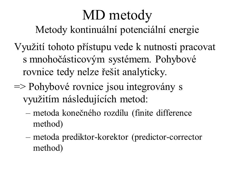 MD metody Metody kontinuální potenciální energie Využití tohoto přístupu vede k nutnosti pracovat s mnohočásticovým systémem. Pohybové rovnice tedy ne
