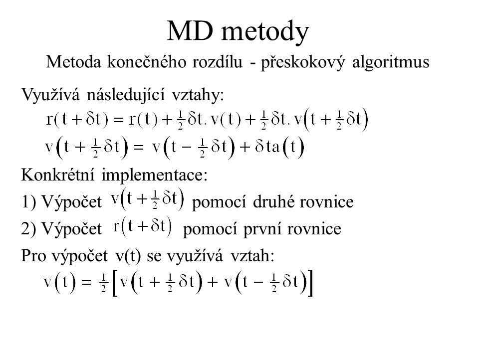 MD metody Metoda konečného rozdílu - přeskokový algoritmus Využívá následující vztahy: Konkrétní implementace: 1) Výpočet pomocí druhé rovnice 2) Výpočet pomocí první rovnice Pro výpočet v(t) se využívá vztah: