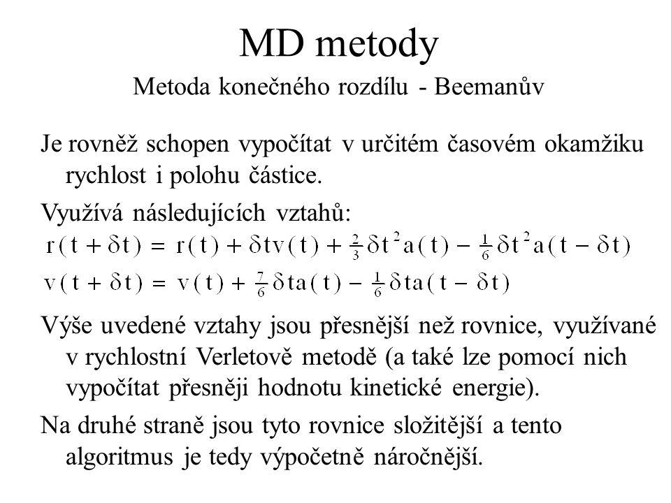 MD metody Metoda konečného rozdílu - Beemanův Je rovněž schopen vypočítat v určitém časovém okamžiku rychlost i polohu částice. Využívá následujících