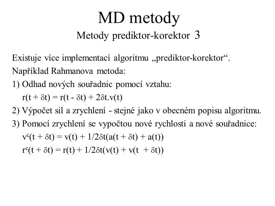"MD metody Metody prediktor-korektor 3 Existuje více implementací algoritmu ""prediktor-korektor"". Například Rahmanova metoda: 1) Odhad nových souřadnic"