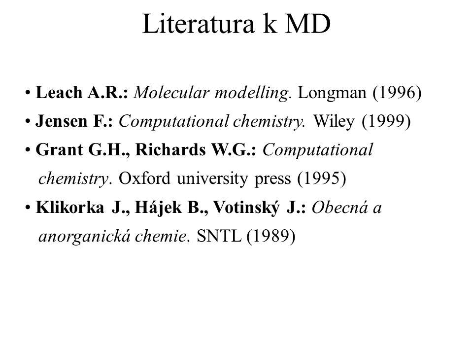 Literatura k MD Leach A.R.: Molecular modelling. Longman (1996) Jensen F.: Computational chemistry. Wiley (1999) Grant G.H., Richards W.G.: Computatio