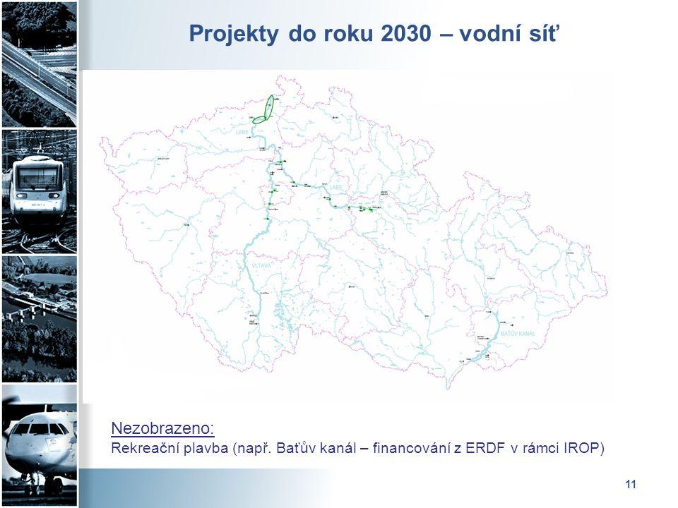 11 Projekty do roku 2030 – vodní síť Nezobrazeno: Rekreační plavba (např. Baťův kanál – financování z ERDF v rámci IROP)