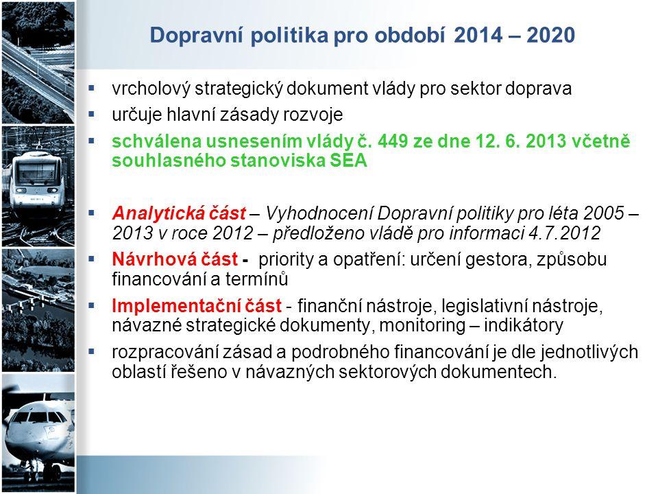 Dopravní politika pro období 2014 – 2020  vrcholový strategický dokument vlády pro sektor doprava  určuje hlavní zásady rozvoje  schválena usnesením vlády č.