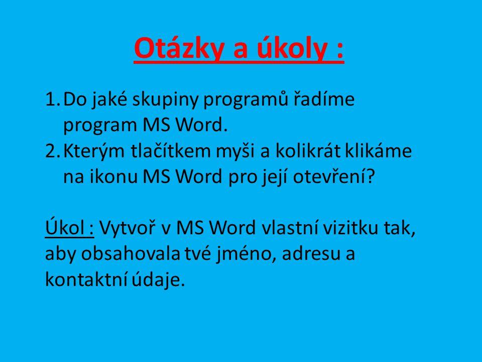 Otázky a úkoly : 1.Do jaké skupiny programů řadíme program MS Word.