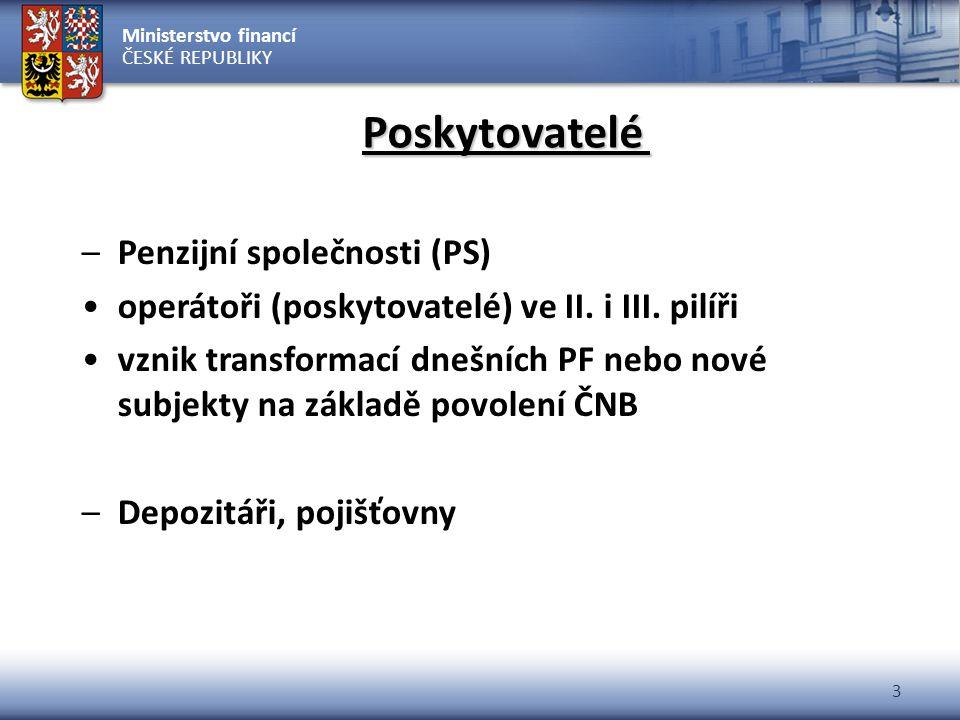 Ministerstvo financí ČESKÉ REPUBLIKY 3 Poskytovatelé –Penzijní společnosti (PS) operátoři (poskytovatelé) ve II. i III. pilíři vznik transformací dneš