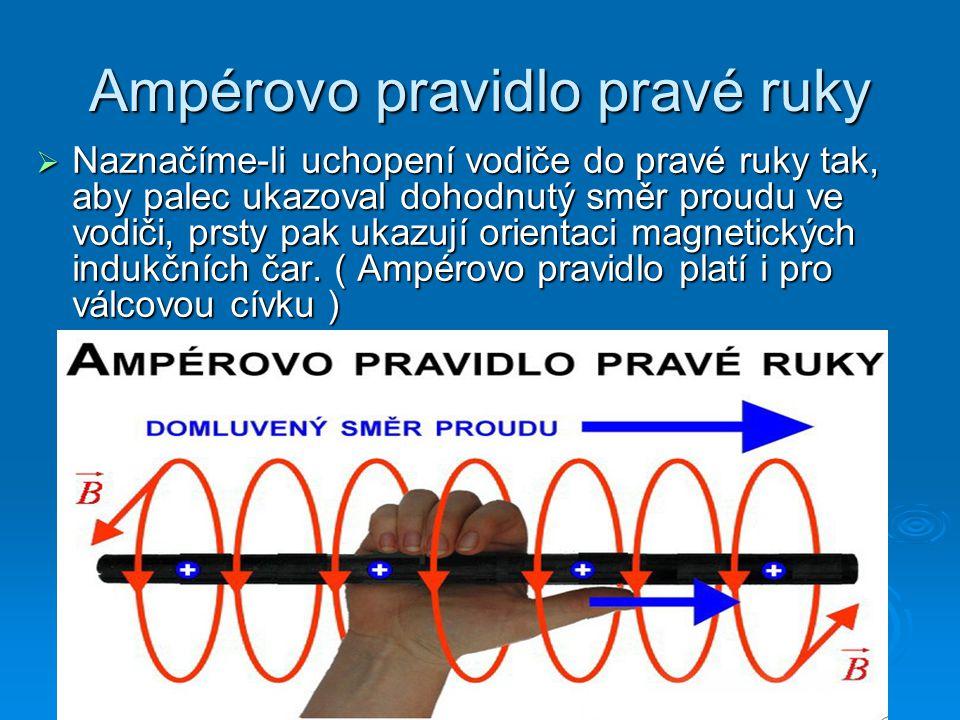 Ampérovo pravidlo pravé ruky  Naznačíme-li uchopení vodiče do pravé ruky tak, aby palec ukazoval dohodnutý směr proudu ve vodiči, prsty pak ukazují orientaci magnetických indukčních čar.