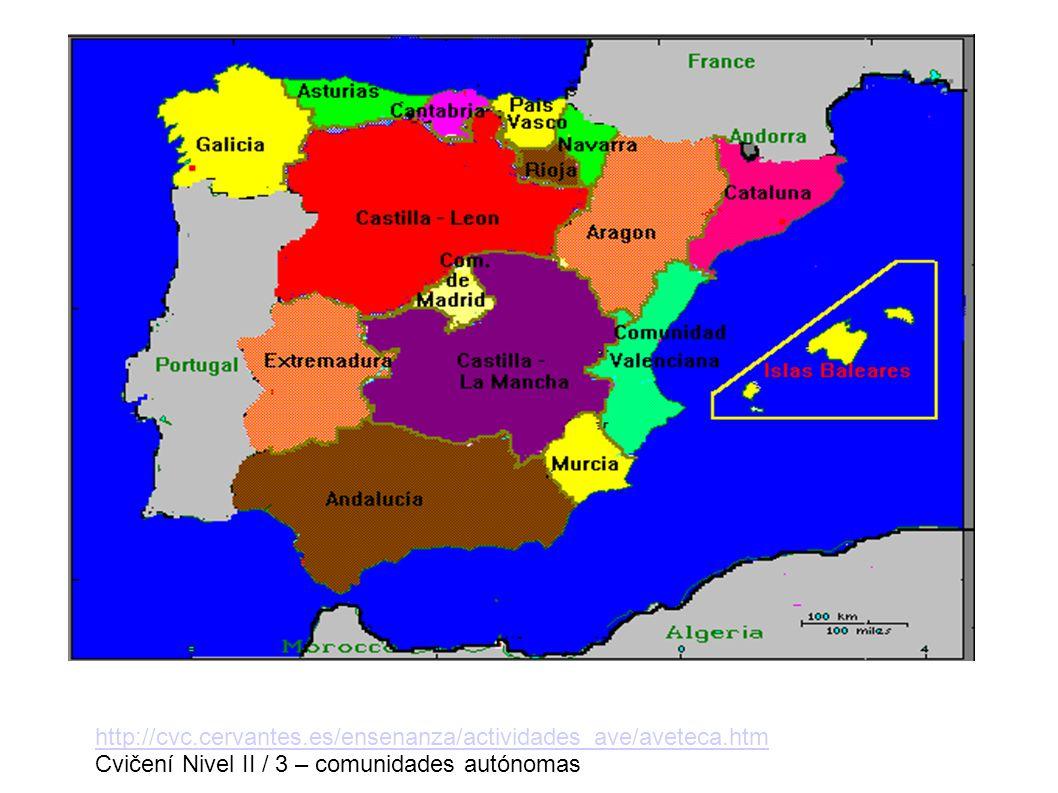 http://cvc.cervantes.es/ensenanza/actividades_ave/aveteca.htm Cvičení Nivel II / 3 – comunidades autónomas