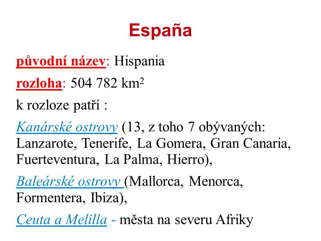 España původní název: Hispania rozloha: 504 782 km 2 k rozloze patří : Kanárské ostrovy (13, z toho 7 obývaných: Lanzarote, Tenerife, La Gomera, Gran