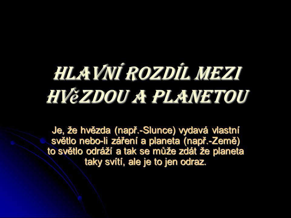 další Rozdíly mezi hv ě zdou a planetou Rozdílů mezi planetami a hvězdami je mnoho.
