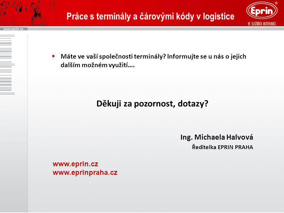 Práce s terminály a čárovými kódy v logistice  Máte ve vaší společnosti terminály? Informujte se u nás o jejich dalším možném využití…. Děkuji za poz