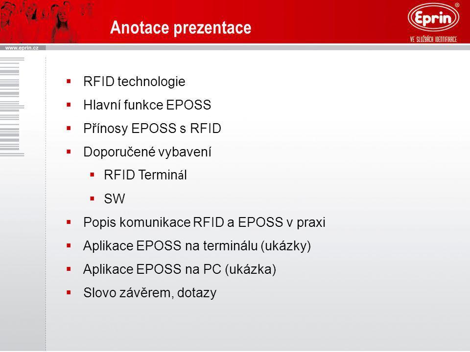 Anotace prezentace  RFID technologie  Hlavní funkce EPOSS  Přínosy EPOSS s RFID  Doporučené vybavení  RFID Termin á l  SW  Popis komunikace RFI