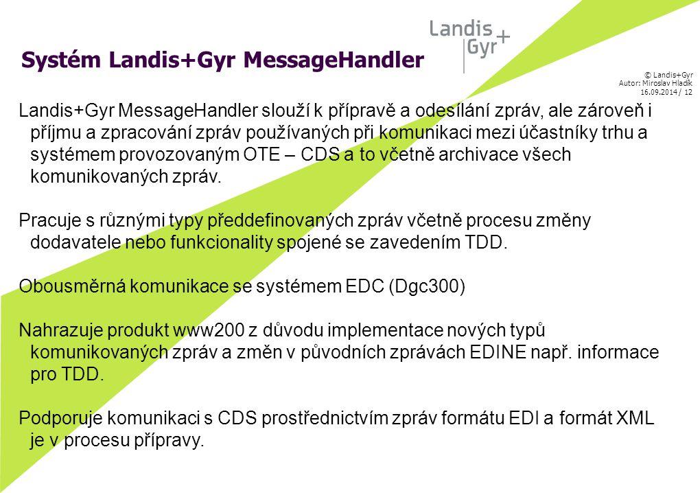 © Landis+Gyr Autor: Miroslav Hladík 16.09.2014 / 13 Vnitřní struktura zpráv EDI vychází ze specifikací CDS.