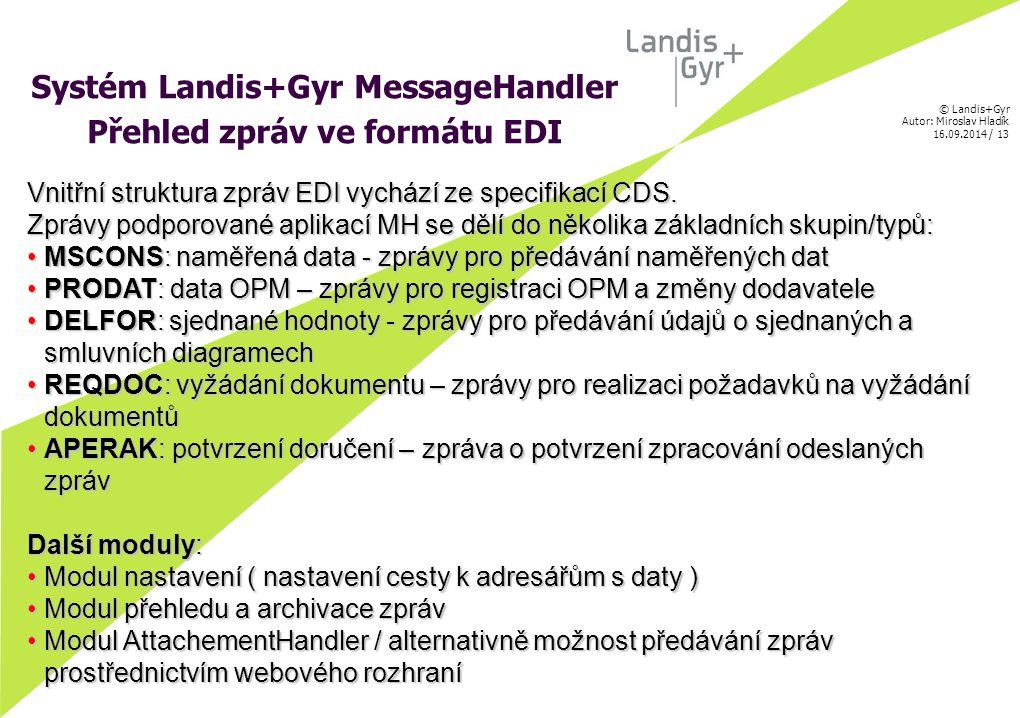 © Landis+Gyr Autor: Miroslav Hladík 16.09.2014 / 14 Aplikace AttachementHandler (AH) Attachement Handler je rozhraní mezi aplikací Outlook a systémem MH tzn.