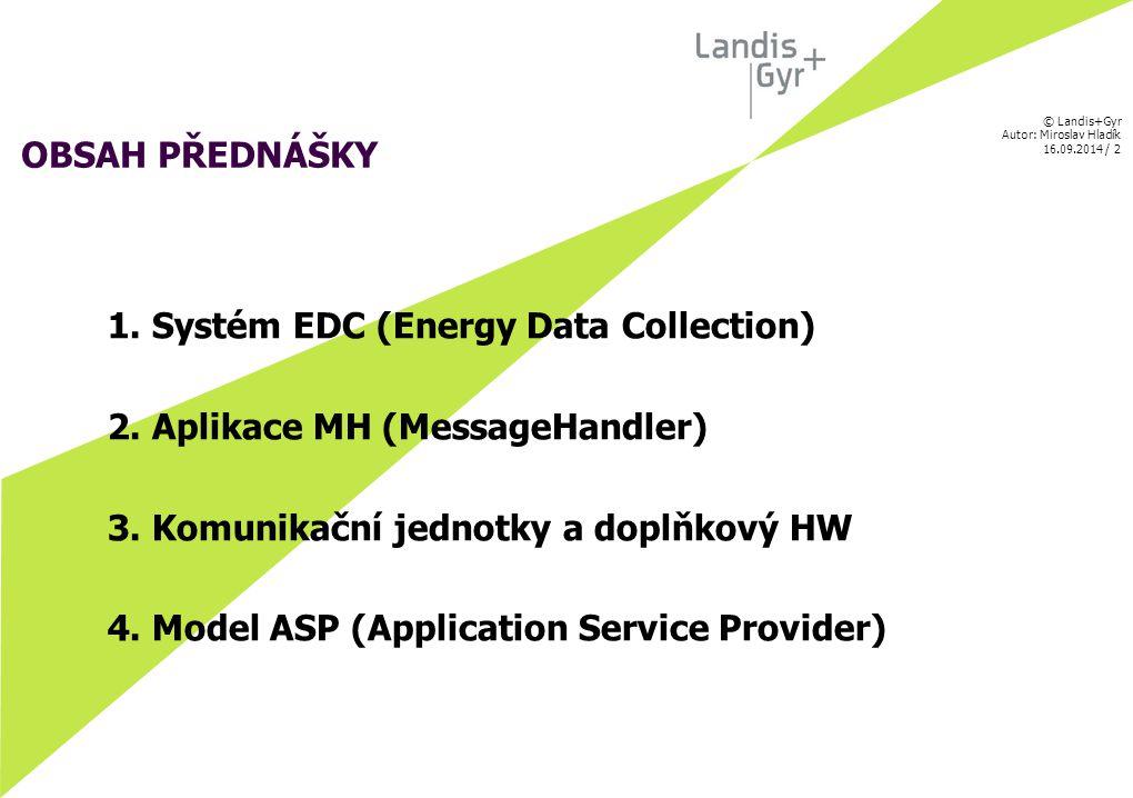 © Landis+Gyr Autor: Miroslav Hladík 16.09.2014 / 3 Představení informačního systému EDC společnosti Landis+Gyr pro zpracování a sběr dat z měření