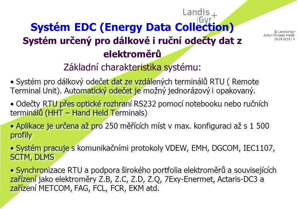 © Landis+Gyr Autor: Miroslav Hladík 16.09.2014 / 5 Systém EDC Komplexní balík pro nadstandardní služby zákazníkovi Systém EDC je koncipován jako plně integrované řešení, které primárně zabezpečuje sběr dat, jejich zpracování (tj.