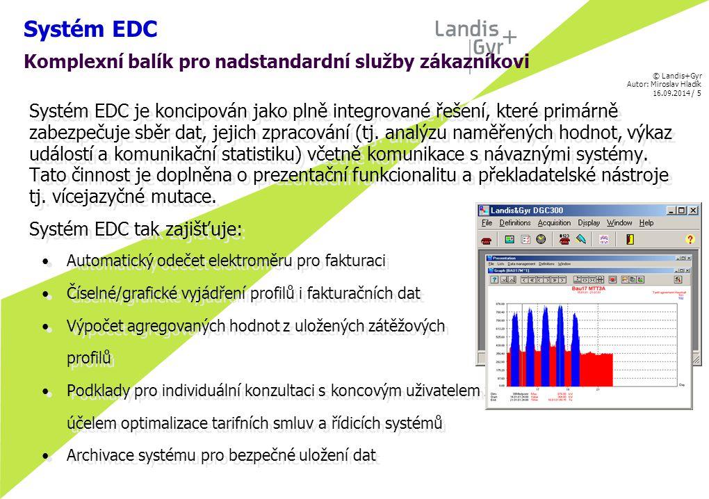 © Landis+Gyr Autor: Miroslav Hladík 16.09.2014 / 6 Systém EDC Analýza spotřeby energie (zátěžový profil) Systém EDC analyzuje nasbíraná data a zobrazuje výsledky v grafické nebo numerické formě.