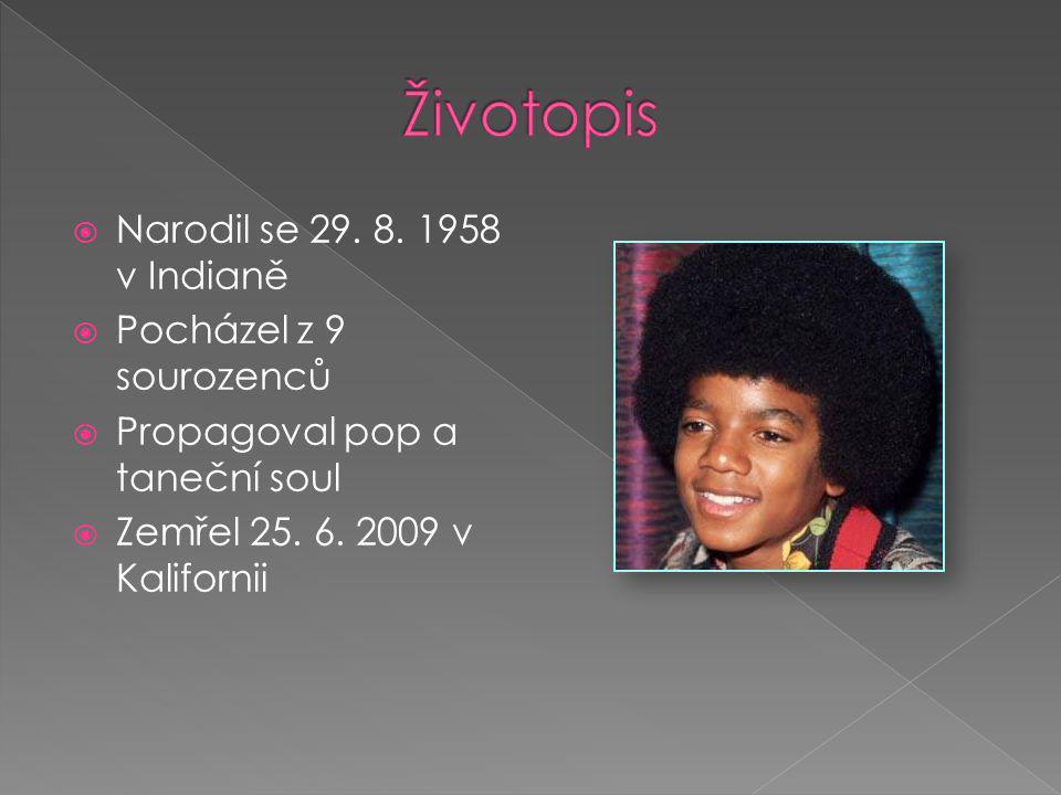  Narodil se 29. 8. 1958 v Indianě  Pocházel z 9 sourozenců  Propagoval pop a taneční soul  Zemřel 25. 6. 2009 v Kalifornii