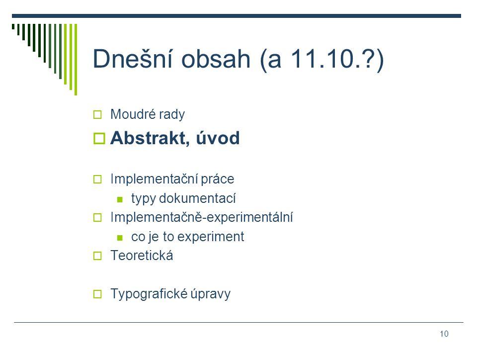 Dnešní obsah (a 11.10. )  Moudré rady  Abstrakt, úvod  Implementační práce typy dokumentací  Implementačně-experimentální co je to experiment  Teoretická  Typografické úpravy 10