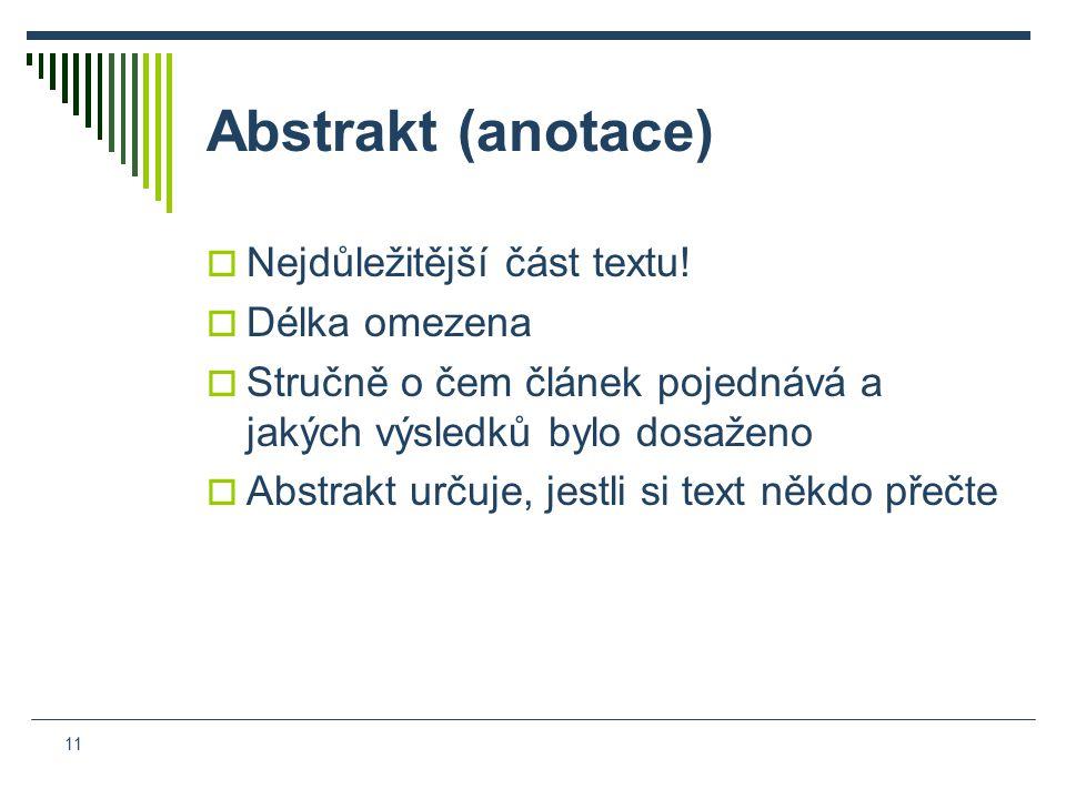 11 Abstrakt (anotace)  Nejdůležitější část textu.