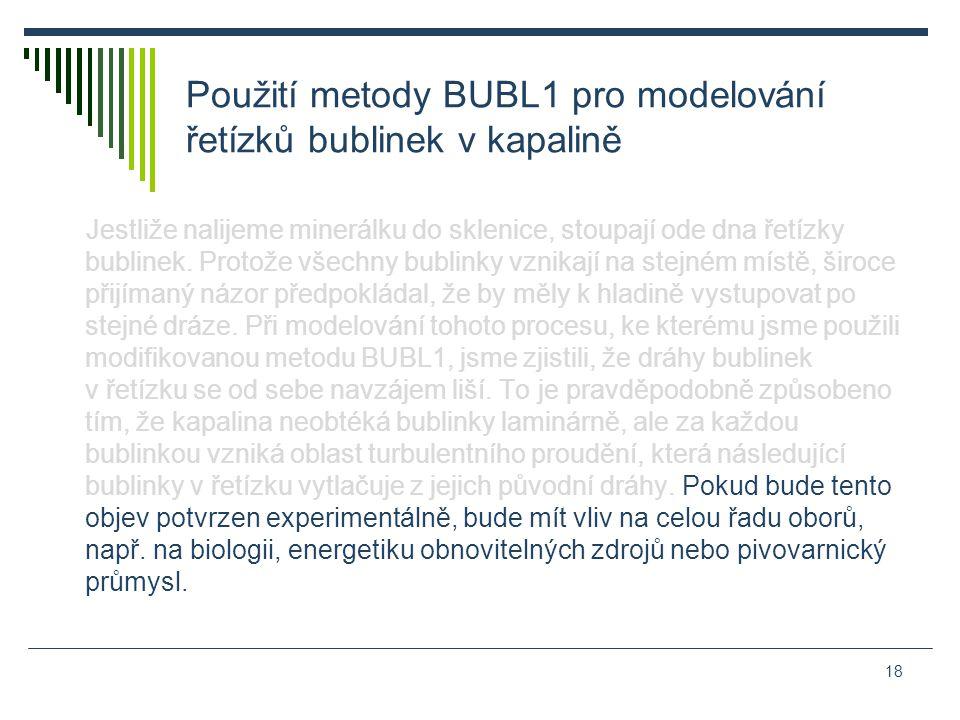 Použití metody BUBL1 pro modelování řetízků bublinek v kapalině Jestliže nalijeme minerálku do sklenice, stoupají ode dna řetízky bublinek.