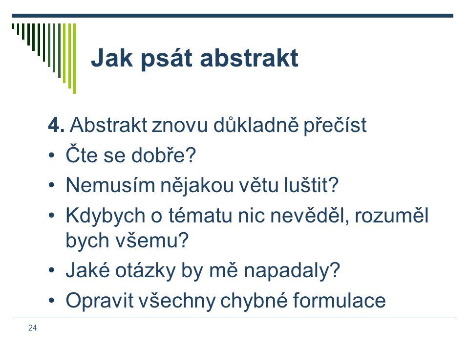24 Jak psát abstrakt 4. Abstrakt znovu důkladně přečíst Čte se dobře.