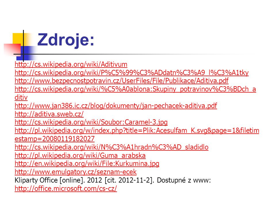 Zdroje: http://cs.wikipedia.org/wiki/Aditivum http://cs.wikipedia.org/wiki/P%C5%99%C3%ADdatn%C3%A9_l%C3%A1tky http://www.bezpecnostpotravin.cz/UserFil