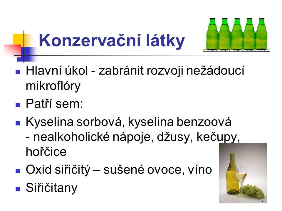 Konzervační látky Hlavní úkol - zabránit rozvoji nežádoucí mikroflóry Patří sem: Kyselina sorbová, kyselina benzoová - nealkoholické nápoje, džusy, ke